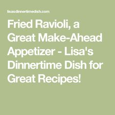 Fried Ravioli, a Great Make-Ahead Appetizer - Lisa's Dinnertime Dish for Great Recipes!