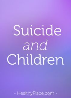 The main way children kill themselves, what makes a child more likely to attempt suicide, and managing a child's suicidal thoughts and behavior.   www.HealthyPlace.com