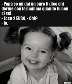 Papa, si tu me donnes un euro, je te dirai qui dort avec maman . Memes Humor, Jokes, Funny Shit, Funny Cute, Funny Images, Funny Pictures, Italian Memes, Euro, Great Memes