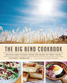 The Big Bend Cookbook: Recipes and Stories from the Heart of West Texas