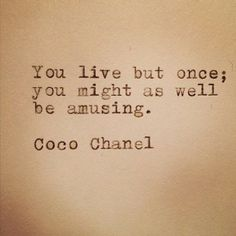 Well said, by the lovely Coco Chanel.
