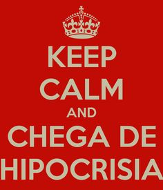 'KEEP CALM AND CHEGA DE HIPOCRISIA' Poster