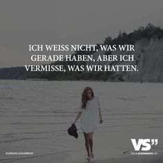 Ich weiss nicht, was wir gerade haben, aber ich vermisse, was wir hatten. Words Quotes, Me Quotes, German Quotes, Love Hurts, Visual Statements, Some Words, Birthday Quotes, Positive Quotes, Quotations