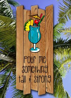 Pour Me Something Tall and Strong sign painted on by MookieWoodArt