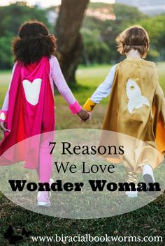 7 reasons we love Wonder Woman; a global citizen whose greatest power is empathy. She is a role model and super hero for all genders of all generations.