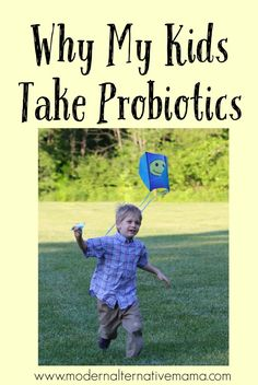 Why my kids take probiotics -- plus which strains to look for, what potency, and how to choose a quality brand.