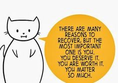 There are many reasons to recover, But the most important one is you. You deserve it. You are worth it. You matter so much. #recovery