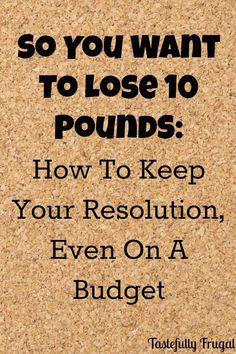 So You Want To Lose 10 Pounds: How To Keep Your Resolution, Even On A Budget