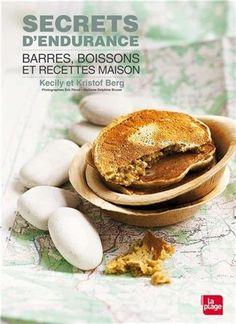 Amazon.fr - Secrets d'endurance - Barres, boissons et recettes maison - Cecile Berg, Christophe Berg, Eric Fenot - Livres