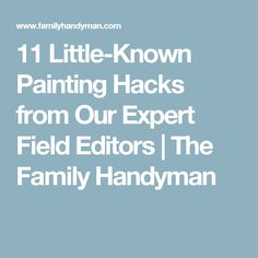 11 Little-Known Painting Hacks from Our Expert Field Editors | The Family Handyman