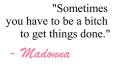 I think Madonna is incredibly talented.however I do not think this statement of hers transfers into the real world of women! Cute Quotes, Words Quotes, Great Quotes, Quotes To Live By, Funny Quotes, Inspirational Quotes, Bitch Quotes, Quirky Quotes, Fabulous Quotes