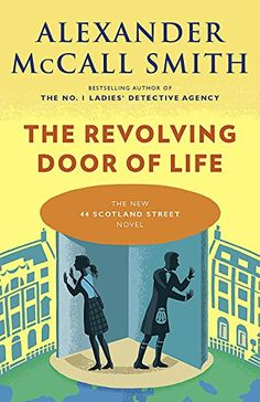 The Revolving Door of Life (44 Scotland Street Series) by Alexander McCall Smith.  Please click on the book jacket to check availability or place a hold @ Otis. 2/9/16