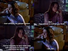 Oh come on, we know that's what her dream was telling her. Denial. Lorelai and Rory. Gilmore Girls.