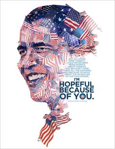 Hopeful by Charis Tsevis Posted on September 2012 President Barack Obama made out of American flags. The quote is from his acceptance speech to Democratic National Convention. Black Presidents, Greatest Presidents, American Presidents, Obama Poster, Poster S, First Black President, Mr President, Political Posters, Political Campaign