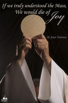 """If we truly understood the Mass we would die of joy"" — St. John Vianney"