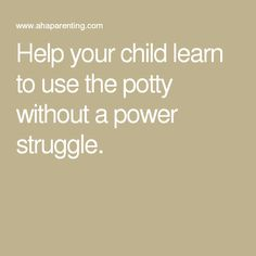 Help your child learn to use the potty without a power struggle.