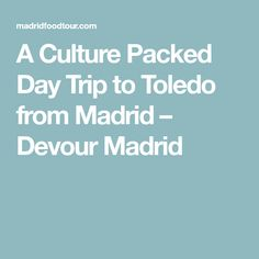 A Culture Packed Day Trip to Toledo from Madrid – Devour Madrid