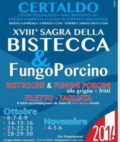 2016-Sagra della Bistecca e del Fungo Porcino-Steak and Porcino Mushroom Fair, Oct. 7-9, Oct. 14-16, Oct. 21-23, Oct. 28-30, and Nov. 4-6, in Certaldo (Firenze); food booths featuring a great variety of steak and mushroom dishes, other local specialties, and local red wines open at 7:30 p.m. and, on Sundays, also at 12:30 p.m.