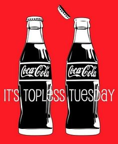 HAHA #cocacola #toplesstuesday
