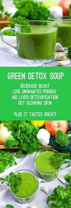 healthy green detox soup! decrease bloat, lose unwanted pounds, aid liver detoxification, get glowing skin