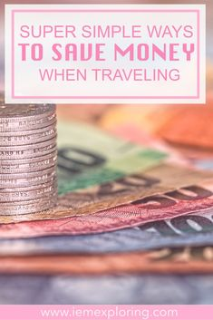 Super Simple Ways To Save Money When Travelling