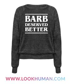 "Stand up for the Barbs of the world that were wrongly treated with this ""Barb Deserved Better"" pop culture design. We all know that Barb was too pure for this world with her smarts and sass. Perfect for retro style, 80s horror, and lovers of all things strange!"
