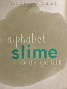 Alphabet Sensory Slime for Letter Recognition and Spelling on the Light Table from Still Playing School