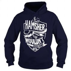 Its a HAMSHER Thing, You Wouldnt Understand! - #gift exchange #hoodie womens