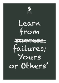 """Learn From Failures – Yours Or Others' """"No human ever became interesting by not failing. The more you fail and recover and improve, the better you are as a person. Ever meet someone who's always had everything work out for them with zero struggle? They usually have the depth of a puddle. Or they don't exist."""" – Chris Hardwick"""