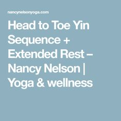 Head to Toe Yin Sequence + Extended Rest – Nancy Nelson | Yoga & wellness