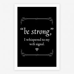 Be Strong Wifi | Posters, Giclee Prints and Art Prints | HUMAN