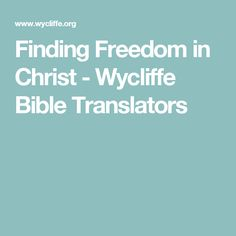 Finding Freedom in Christ - Wycliffe Bible Translators