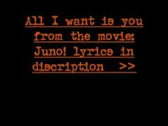 All I want is you from juno with lyrics!