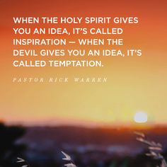 When the Holy Spirit gives you an idea, it's called inspiration. when the devil gives you an idea, it's called temptation. -Past Rick Warren #LiveInGoodness
