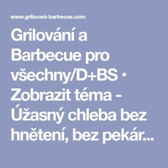 Grilování a Barbecue pro všechny/D+BS • Zobrazit téma - Úžasný chleba bez hnětení, bez pekárny a téměř bez práce