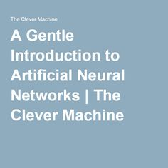 A Gentle Introduction to Artificial Neural Networks | The Clever Machine