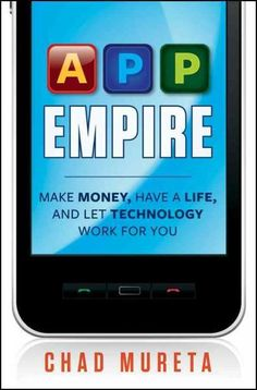 App Empire: Make Money Have a Life and Let Technology Work for You