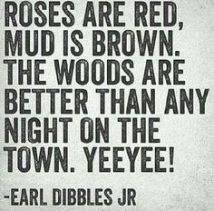 earl dibbles jr quotes - The woods Thats The Way, That Way, Just For You, Great Quotes, Quotes To Live By, Funny Quotes, Inspiring Quotes, Redneck Quotes, Inspirational