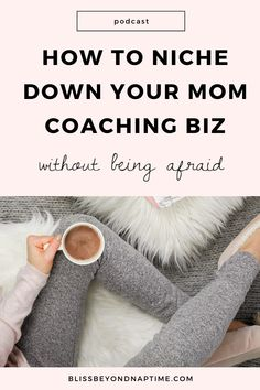 How Not to Be Afraid of Niching Down Your Mom Coaching Biz - bliss beyond naptime Building A Business Plan, Creating A Business, Growing Your Business, Starting A Business, Business Coaching, Business Tips, Online Business, Content Marketing, Internet Marketing
