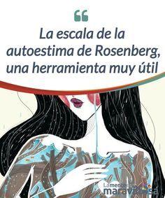 La escala de la autoestima de Rosenberg, una herramienta muy útil La escala de la #autoestima de #Rosenberg es una herramienta que permite #analizar cuánto se valoran las personas a sí mismas. #Psicología