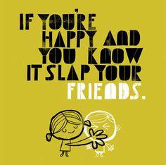 slap your friends - adrian johnson, 2005 Funny Quotes About Life, Life Quotes, Qoutes, Adrian Johnson, Daily Jokes, For Facebook, Facebook Timeline, Funny Facebook, Favim