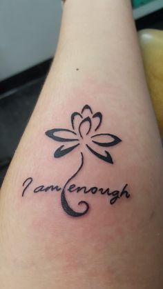 I love this tattoo. It's a daily reminder of my worth. Meaning I am beautiful. I am strong. I am enough.
