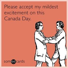 To my Canadian friends, family and colleagues.