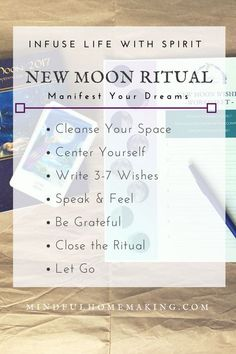 New Moon Ritual for Manifesting Your Dreams Tap into the patterns and rhythms of Lunar cycles to get a little cosmic help in attaining your goals. During the New Moon you can use this ritual to let the Universe (and your soul) know what you desire.