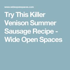 Try This Killer Venison Summer Sausage Recipe - Wide Open Spaces
