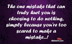 The One Mistake That Can Truly Hurt You Is Choosing…