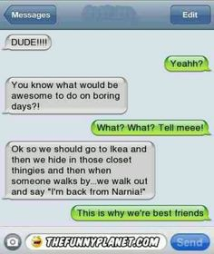 I'm back from Narnia! - I so wanna do this with my BFF!