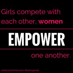 Girls compete with each other; women empower one another. #beinspired #quote #quotes