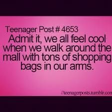 It's not like that happens to me frequently. But yeah, when I do actually buy tons of stuff at the mall, I feel so awesome. Wonder why that is...