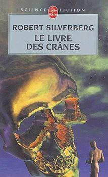 Publication: Le livre des crânes  Authors: Robert Silverberg Year: 2004-04-00 ISBN: 2-253-07296-6 [978-2-253-07296-6] Publisher: Le Livre de Poche Pub. Series: Le Livre de Poche - Science Fiction Pub. Series #: 7260  Cover: Jackie Paternoster